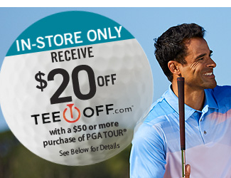 In-Store Only - $20 Off TeeOff.com with a $50+ PGA TOUR purchase - See Below