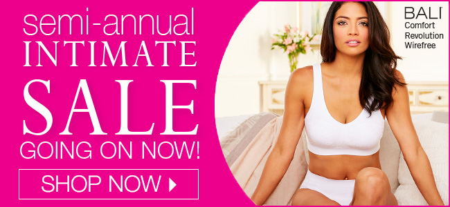 Semi-annual Intimate Sale Going on Now! Shop Now