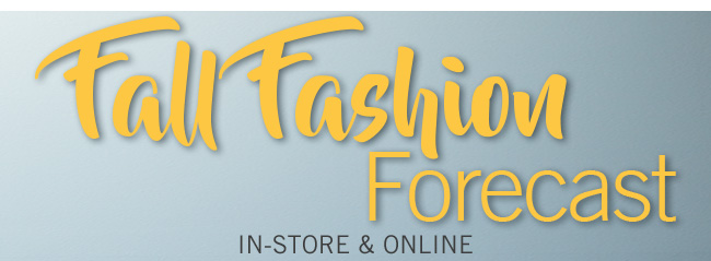 Fall Fashion Forecast - In-Store & Online