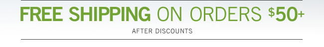 Free Shipping on Orders $50+ | After Discounts