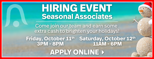Hiring Event - Seasonal Associates - Fri. Oct. 11 3pm - 8pm | Sat. Oct. 12 11am - 6pm | Apply Online